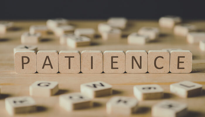 We all have to learn how to be patient. What builds patience?